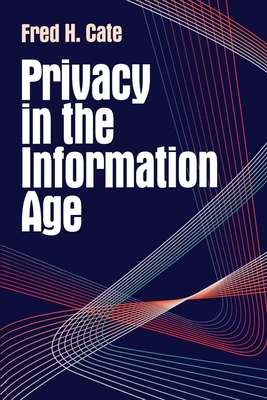 Privacy in the Information Age - Cate, Fred H, and Armacost, Michael H, Professor (Foreword by)