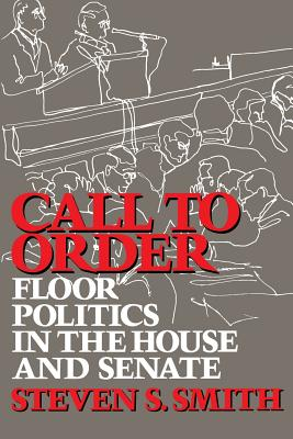 Call to Order: Floor Politics in the House and Senate - Smith, Steven S