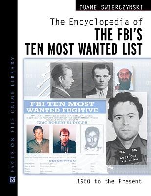 The Encyclopedia of the FBI's Ten Most Wanted List: 1950 to Present - Swierczynski, Duane