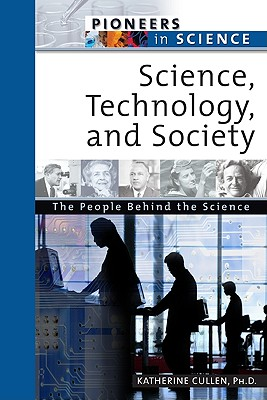 Science, Technology, and Society: The People Behind the Science - Cullen, Katherine E