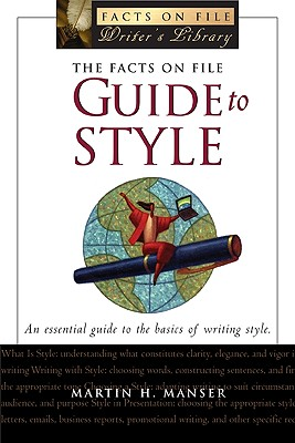 The Facts on File Guide to Style - Manser, Martin H, and Curtis, Stephen (Editor)