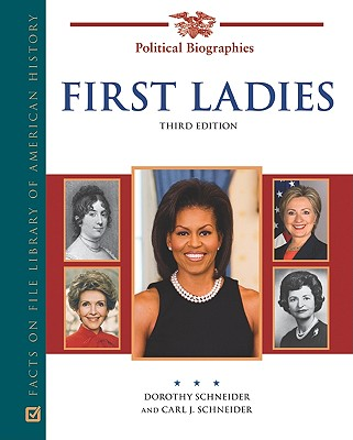 First Ladies: A Biographical Dictionary - Schneider, Dorothy, and Schneider, Carl J