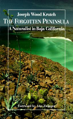 The Forgotten Peninsula: A Naturalist in Baja California - Krutch, Joseph Wood, and Zwinger, Ann (Designer)