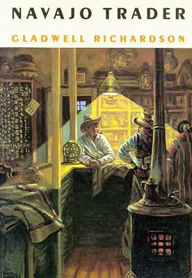 Navajo Trader - Richardson, Gladwell, and Rulon, Philip Reed (Editor)