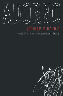 Philosophy of New Music - Adorno, Theodor Wiesengrund, and Hullot-Kentor, Robert, Professor (Translated by)