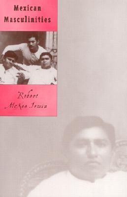 Mexican Masculinities - Irwin, Robert McKee
