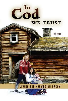 In Cod We Trust: Living the Norwegian Dream - Dregni, Eric
