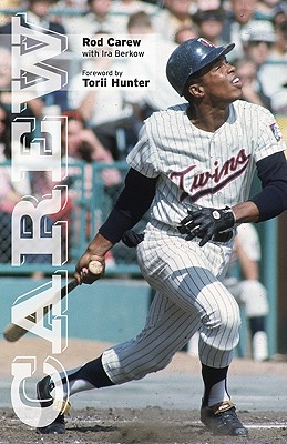 Carew - Carew, Rod, and Berkow, Ira, and Hunter, Torii (Foreword by)