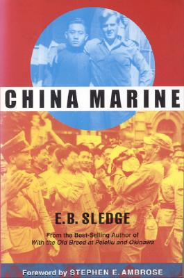 China Marine - Sledge, E B, and Ambrose, Stephen E (Foreword by), and Alexander, Joseph H, Colonel (Introduction by)