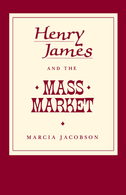 Henry James and the Mass Market - Jacobson, Marcia, Ms.