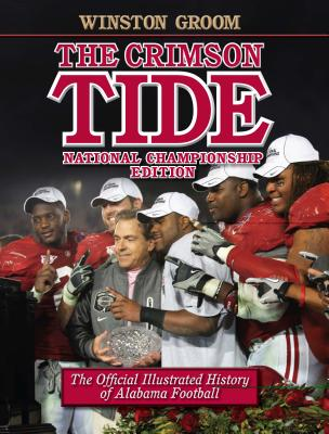 The Crimson Tide: The Official Illustrated History of Alabama Football - Groom, Winston, Mr., and Castille, Jeremiah, and Barra, Allen (Foreword by)