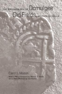 The Archaeology of Ocmulgee Old Fields, Macon, Georgia - Mason, Carol I, and Smith, Marvin T, Dr. (Introduction by)