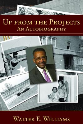 Up from the Projects: An Autobiography - Williams, Walter E