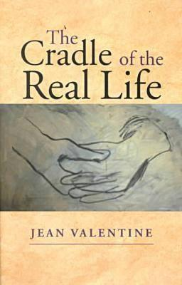 The Cradle of the Real Life Cradle of the Real Life Cradle of the Real Life Cradle of the Real Life Cradle of the Re - Valentine, Jean