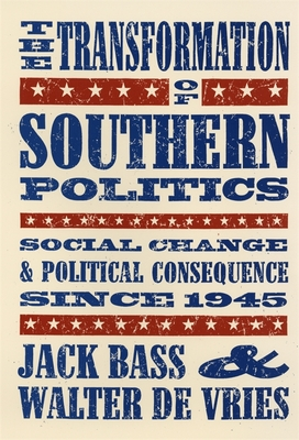 The Transformation of Southern Politics: Social Change & Political Consequence Since 1945 - Bass, Jack, and de Vries, Walter