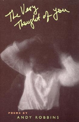 The Very Thought of You: Poems - Robbins, Andy