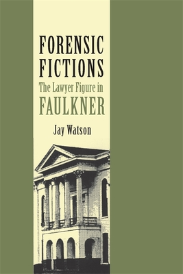 Forensic Fictions: The Lawyer Figure in Faulkner - Watson, Jay