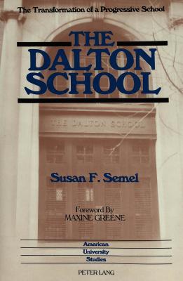 The Dalton School: The Transformation of a Progressive School - Semel, Susan F