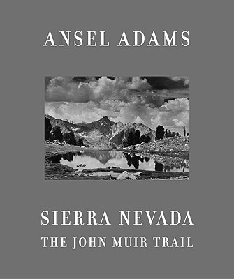Sierra Nevada: The John Muir Trail - Adams, Ansel (Photographer)