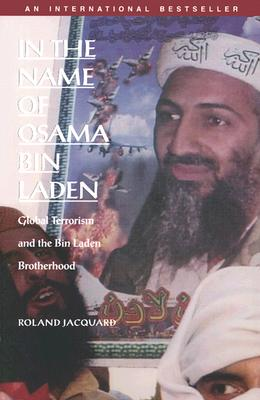 In the Name of Osama Bin Laden: Global Terrorism and the Bin Laden Brotherhood - Jacquard, Roland (Translated by), and Roland Jacquard, and Samia Serageldin (Editor)