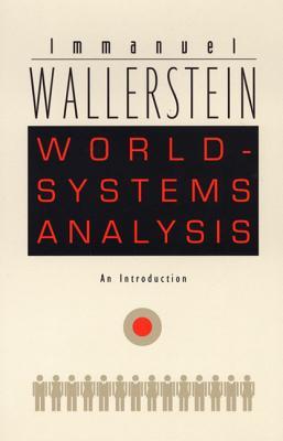 World-Systems Analysis: An Introduction - Wallerstein, Immanuel Maurice, and Immanuel Wallerstein, and Wallerstein