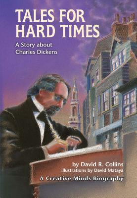 Tales for Hard Times: A Story about Charles Dickens - Collins, David R