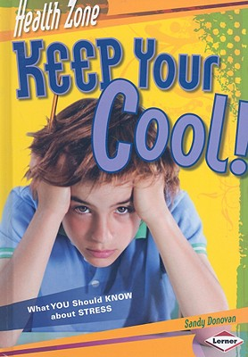 Keep Your Cool!: What You Should Know about Stress - Donovan, Sandy, and Green, Sonja (Contributions by)