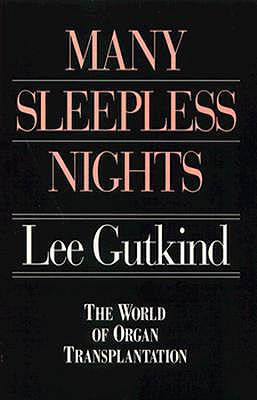 Many Sleepless Nights: The World of Organ Transplantation - Gutkind, Lee, Professor