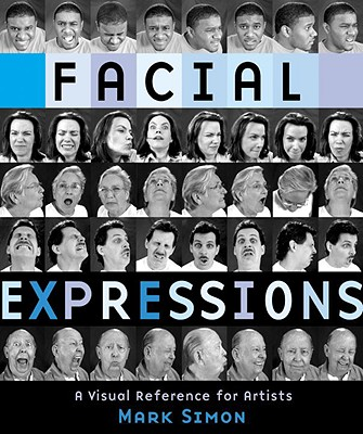 Facial Expressions: A Visual Reference for Artists - Simon, Mark