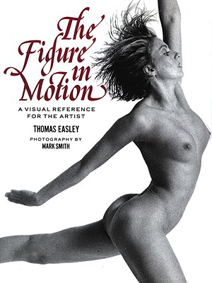 The Figure in Motion - Easley, Thomas, and Smith, Mark (Photographer)