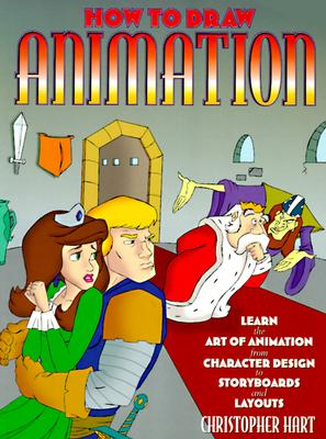 How to Draw Animation: Learn the Art of Animation from Character Design to Storyboards and Layouts - Hart, Christopher