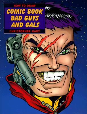 How to Draw Comic Book Bad Guys and Gals - Hart, Christopher