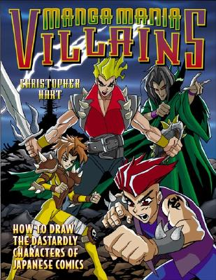 Manga Mania Villains: How to Draw the Dastardly Characters of Japanese Comics - Hart, Christopher