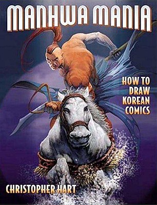 Manhwa Mania: How to Draw Korean Comics - Hart, Christopher