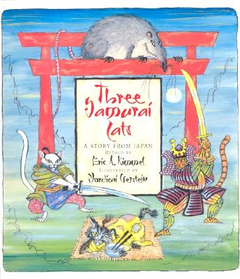 Three Samurai Cats: A Story from Japan - Kimmel, Eric A (Retold by)