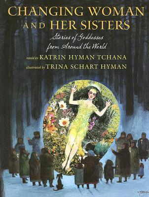 Changing Woman and Her Sisters: Stories of Goddesses from Around the World - Tchana, Katrin Hyman (Retold by)