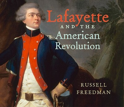 Lafayette and the American Revolution - Freedman, Russell
