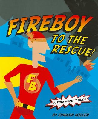 Fireboy to the Rescue!: A Fire Safety Book - Miller, Edward