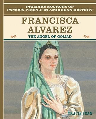 Francisca Alavez: The Angel of Goliad - Egan, Tracie