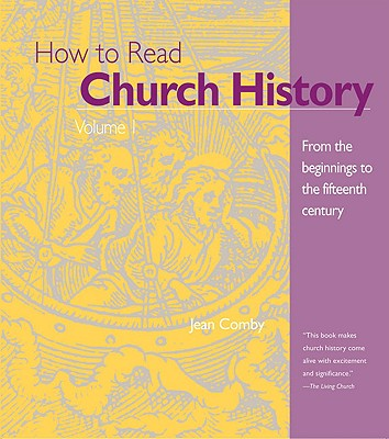 How to Read Church History Volume 1: From the Beginnings to the Fifteenth Century - Comby, Jean