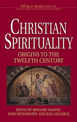 Christian Spirituality I: Origins to the Twelfth Century - McGinn, Bernard, Professor (Editor), and Meyendorff, John (Editor), and Lecledrcq, Jean (Editor)