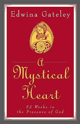 A Mystical Heart: 52 Weeks in the Presence of God - Gateley, Edwina