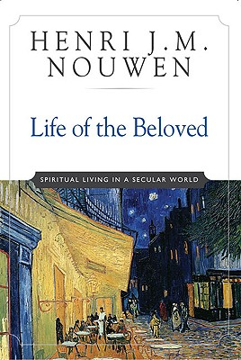 Life of the Beloved: Spiritual Living in a Secular World - Nouwen, Henri J M