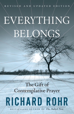 Everything Belongs: The Gift of Contemplative Prayer - Rohr, Richard, O.F.M.