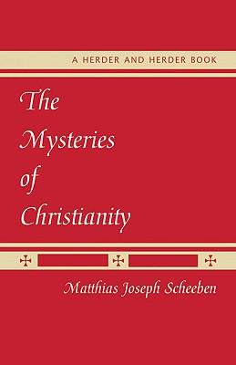 The Mysteries of Christianity - Scheeben, Matthias Joseph