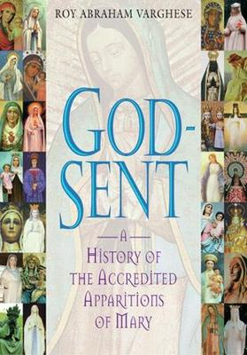 God-Sent: A History of the Accredited Apparitions of Mary - Varghese, Roy Abraham