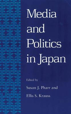 Media and Politics in Japan - Pharr, Susan J. (Editor), and Krauss, Ellis S. (Editor)
