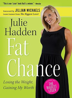 Fat Chance: Losing the Weight, Gaining My Worth - Hadden, Julie, and Michaels, Jillian (Foreword by)