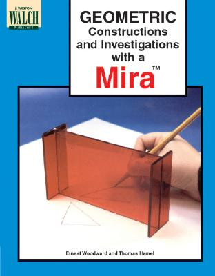 Geometric Constructions and Investigations with a Mira - Woodward, Ernest, and Harmel, Thomas