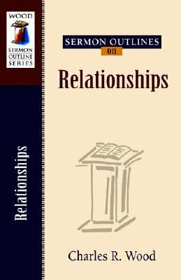 Sermon Outlines on Relationships - Wood, Charles R